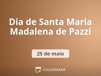 Dia de Santa Maria Madalena de Pazzi