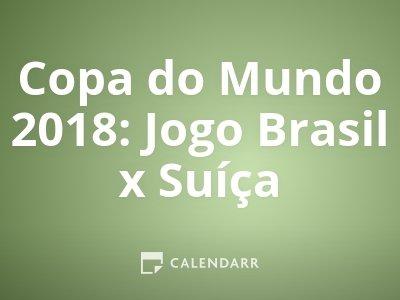 Copa do Mundo 2018: Jogo Brasil x Suíça