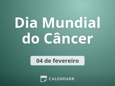 Dia Mundial do Câncer