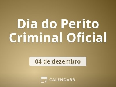 Dia do Perito Criminal Oficial