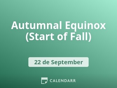 Autumnal Equinox (Start of Fall)