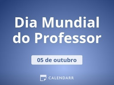 Dia Mundial do Professor