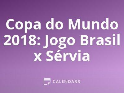 Copa do Mundo 2018: Jogo Brasil x Sérvia