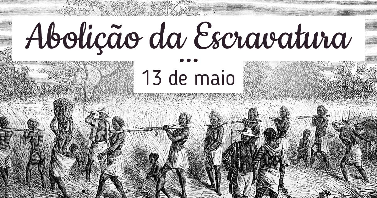 Abolição da Escravatura no Brasil | 13 de Maio - Calendarr