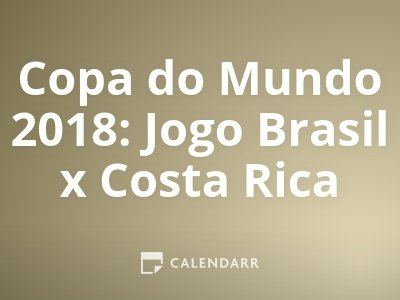 Copa do Mundo 2018: Jogo Brasil x Costa Rica