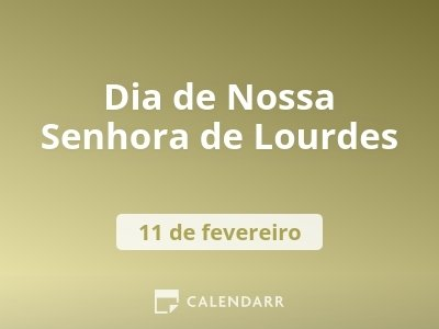 Dia de Nossa Senhora de Lourdes