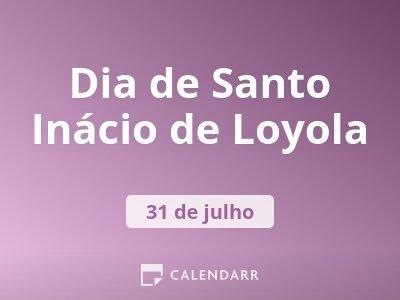 Dia de Santo Inácio de Loyola