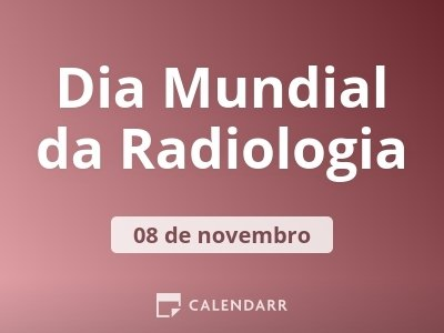 Dia Mundial da Radiologia
